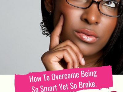 How To Overcome Being So Smart Yet So Broke
